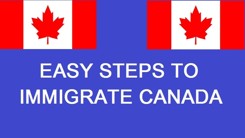 Easy Steps to Immigrate to Canada