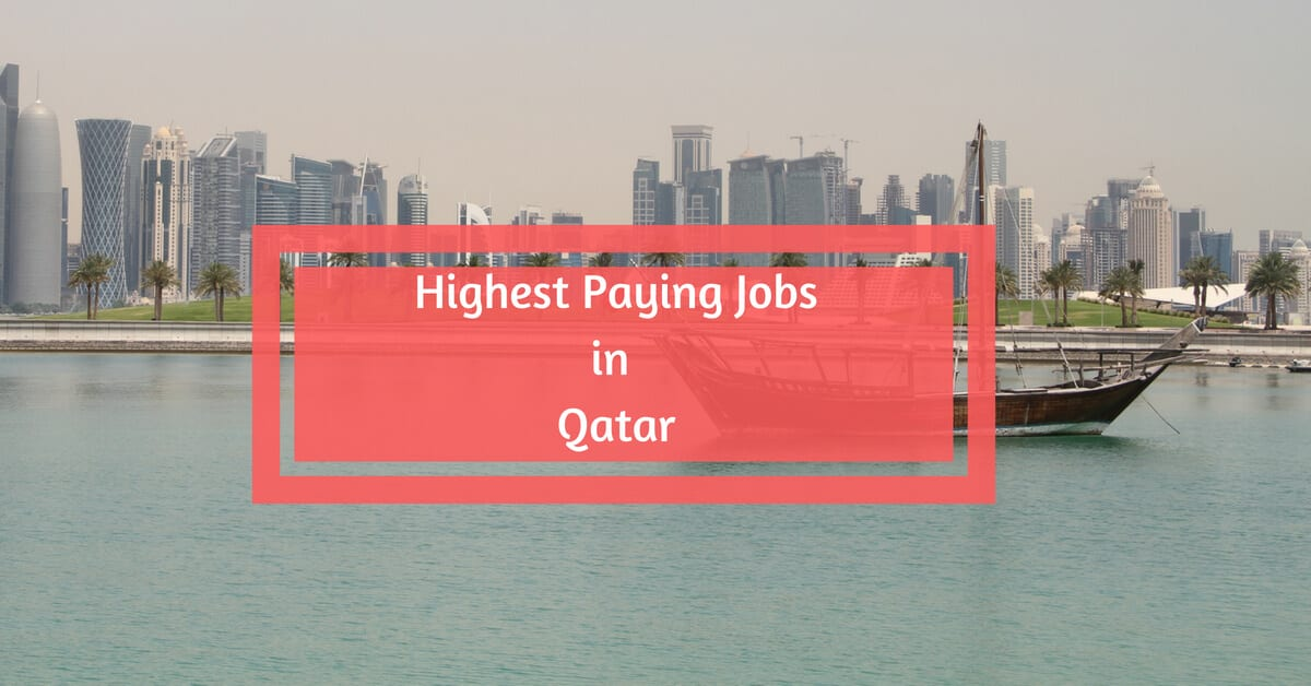 Highest Paying Jobs in Qatar - Top 10 Highest Paying Jobs in