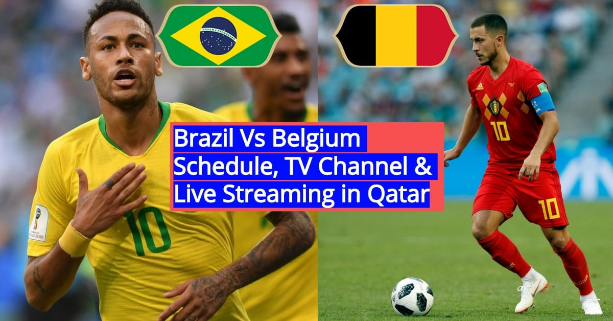 Brazil vs Belgium FIFA World Cup 2018 Live Streaming in Qatar